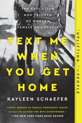 Text Me When You Get Home: The Evolution and Triumph of Modern Female Friendships (Paperback)