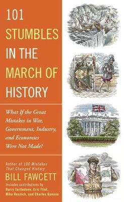 101 Stumbles In The March Of History: What if the Great Mistakes in War, Government, Industry, and Economics Were Not Made? (Paperback)