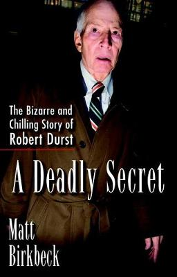 A Deadly Secret: The Bizarre and Chilling Story of Robert Durst (Paperback)