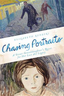 Chasing Portraits: A Great-Granddaughter's Quest for Her Lost Art Legacy (Hardback)
