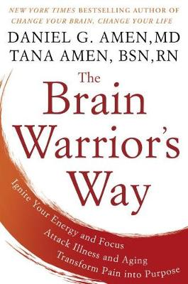 The Brain Warrior's Way: Ignite Your Energy and Focus, Attack Illness and Aging, Transform Pain into Purpose (Hardback)