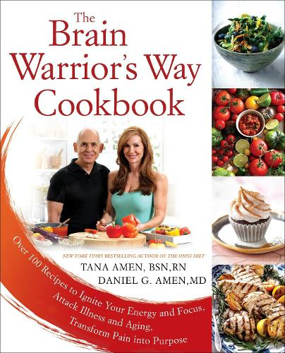 The Brain Warrior's Way, Cookbook: Over 100 Recipes to Ignite Your Energy and Focus, Attack Illness amd Aging, Transform Pain into Purpose (Paperback)