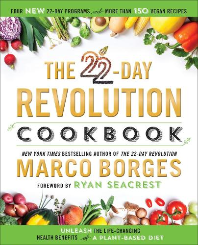 The 22-day Revolution Cookbook: The Ultimate Resource for Unleashing the Life-Changing Health Benefits of a Plant-Based Diet (Hardback)