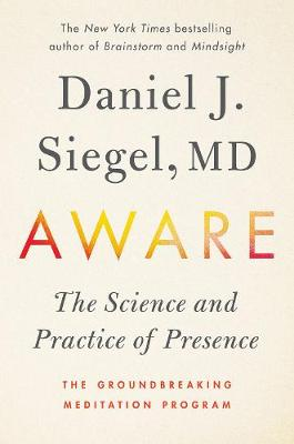 Aware: The Science and Practice of Presence -- the Groundbreaking Meditation Practice (Hardback)
