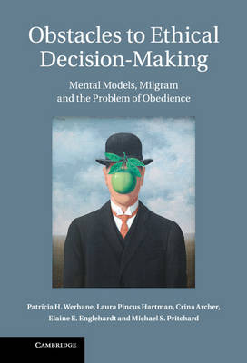 Obstacles to Ethical Decision-Making: Mental Models, Milgram and the Problem of Obedience (Hardback)