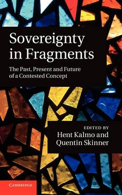 Sovereignty in Fragments: The Past, Present and Future of a Contested Concept (Hardback)