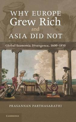 Why Europe Grew Rich and Asia Did Not: Global Economic Divergence, 1600-1850 (Hardback)