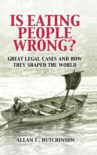 Is Eating People Wrong?: Great Legal Cases and How they Shaped the World (Hardback)