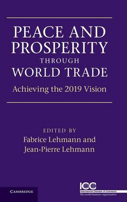 Peace and Prosperity through World Trade: Achieving the 2019 Vision (Hardback)