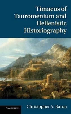 Timaeus of Tauromenium and Hellenistic Historiography (Hardback)