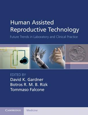 Human Assisted Reproductive Technology: Future Trends in Laboratory and Clinical Practice (Hardback)