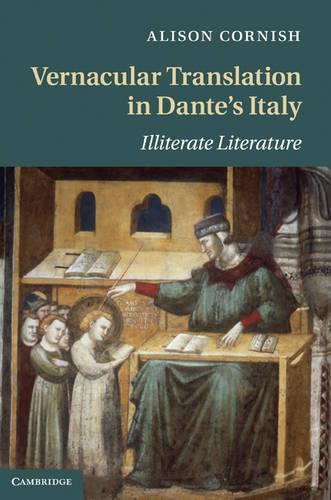 Vernacular Translation in Dante's Italy: Illiterate Literature - Cambridge Studies in Medieval Literature 83 (Hardback)