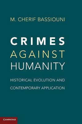 Crimes against Humanity: Historical Evolution and Contemporary Application (Hardback)