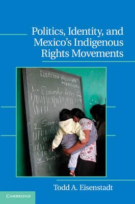 Politics, Identity, and Mexico's Indigenous Rights Movements - Cambridge Studies in Contentious Politics (Hardback)