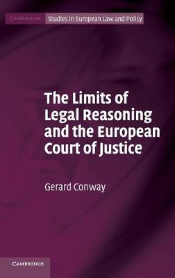 The Limits of Legal Reasoning and the European Court of Justice - Cambridge Studies in European Law and Policy (Hardback)