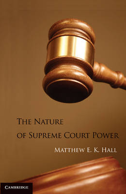 The Nature of Supreme Court Power (Hardback)