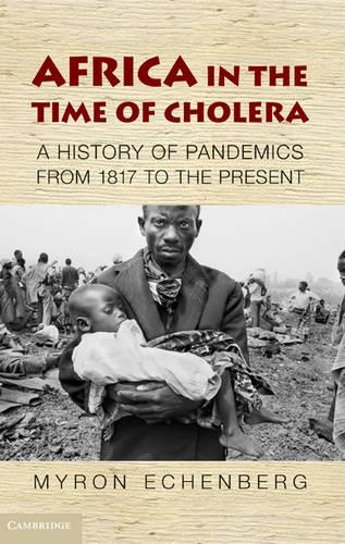 Africa in the Time of Cholera: A History of Pandemics from 1817 to the Present - African Studies 114 (Hardback)