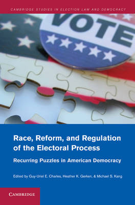 Race, Reform, and Regulation of the Electoral Process: Recurring Puzzles in American Democracy - Cambridge Studies in Election Law and Democracy (Hardback)