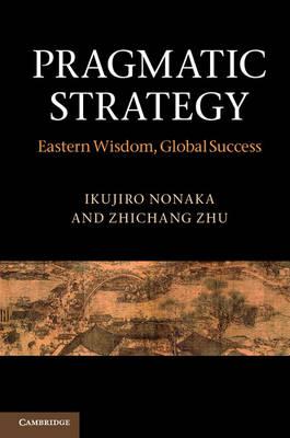 Pragmatic Strategy: Eastern Wisdom, Global Success (Hardback)