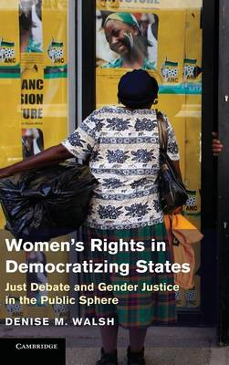 Women's Rights in Democratizing States: Just Debate and Gender Justice in the Public Sphere (Hardback)
