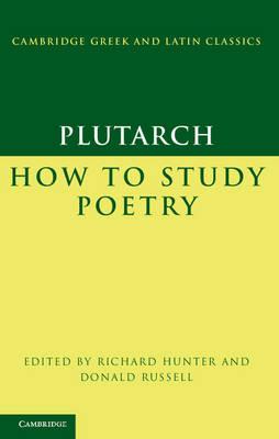 Plutarch: How to Study Poetry (De audiendis poetis) - Cambridge Greek and Latin Classics (Hardback)