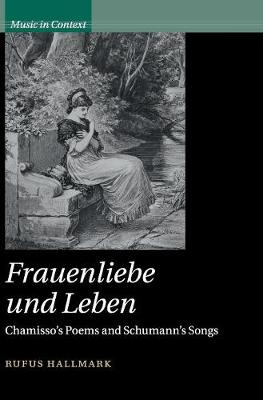 Music in Context: Frauenliebe und Leben: Chamisso's Poems and Schumann's Songs (Hardback)