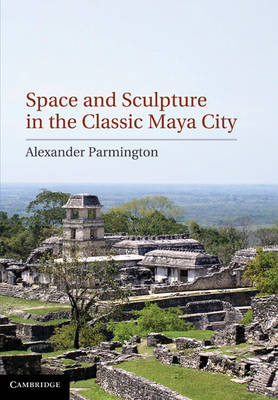 Space and Sculpture in the Classic Maya City (Hardback)