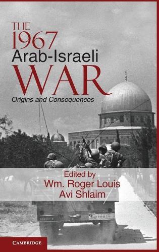 The 1967 Arab-Israeli War: Origins and Consequences - Cambridge Middle East Studies 36 (Hardback)