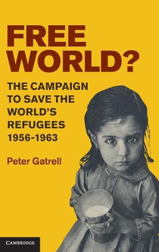Free World?: The Campaign to Save the World's Refugees, 1956-1963 (Hardback)