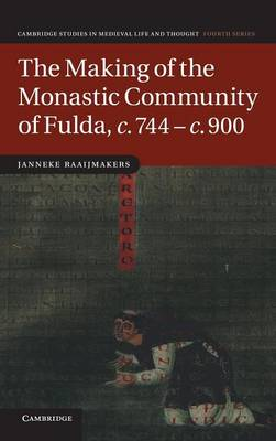 The Making of the Monastic Community of Fulda, c.744-c.900 - Cambridge Studies in Medieval Life and Thought: Fourth Series (Hardback)