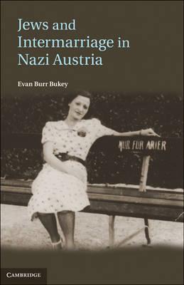 Jews and Intermarriage in Nazi Austria (Hardback)