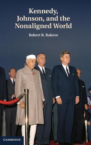 Kennedy, Johnson, and the Nonaligned World (Hardback)