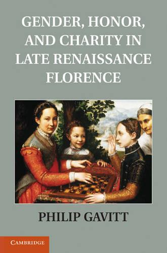 Gender, Honor, and Charity in Late Renaissance Florence (Hardback)