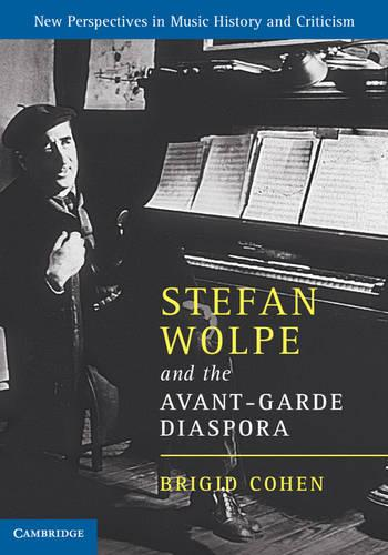 Stefan Wolpe and the Avant-Garde Diaspora - New Perspectives in Music History and Criticism 23 (Hardback)