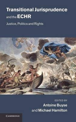 Transitional Jurisprudence and the ECHR: Justice, Politics and Rights (Hardback)