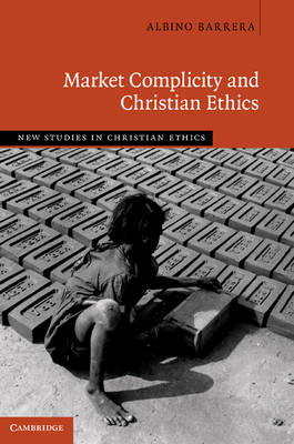 Market Complicity and Christian Ethics - New Studies in Christian Ethics 31 (Hardback)