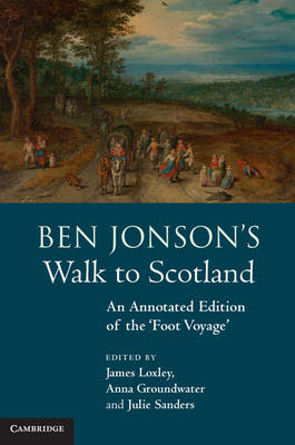 Ben Jonson's Walk to Scotland: An Annotated Edition of the 'Foot Voyage' (Hardback)