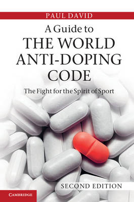 A Guide to the World Anti-Doping Code: A Fight for the Spirit of Sport (Hardback)