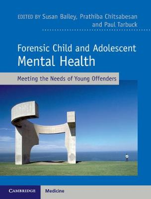 Forensic Child and Adolescent Mental Health: Meeting the Needs of Young Offenders (Hardback)