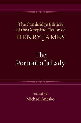 The Cambridge Edition of the Complete Fiction of Henry James: The Portrait of a Lady Series Number 7 (Hardback)