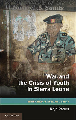 War and the Crisis of Youth in Sierra Leone - The International African Library 41 (Hardback)