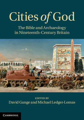 Cities of God: The Bible and Archaeology in Nineteenth-Century Britain (Hardback)
