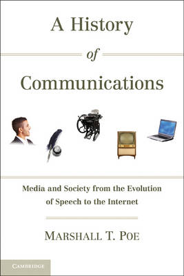A History of Communications: Media and Society from the Evolution of Speech to the Internet (Hardback)