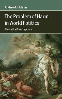 The Problem of Harm in World Politics: Theoretical Investigations (Hardback)