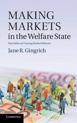 Making Markets in the Welfare State: The Politics of Varying Market Reforms - Cambridge Studies in Comparative Politics (Hardback)