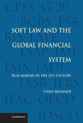 Soft Law and the Global Financial System: Rule Making in the 21st Century (Hardback)