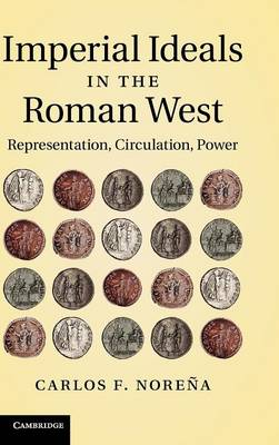 Imperial Ideals in the Roman West: Representation, Circulation, Power (Hardback)