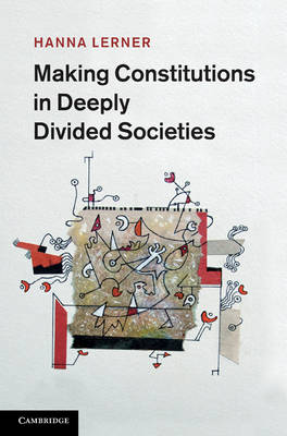 Making Constitutions in Deeply Divided Societies (Hardback)