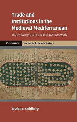 Cambridge Studies in Economic History - Second Series: Trade and Institutions in the Medieval Mediterranean: The Geniza Merchants and their Business World (Hardback)