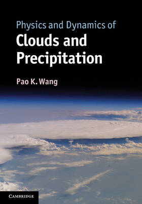 Physics and Dynamics of Clouds and Precipitation (Hardback)